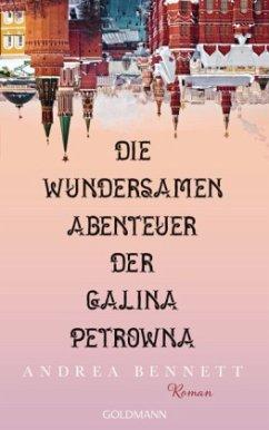 Die wundersamen Abenteuer der Galina Petrowna - Bennett, Andrea