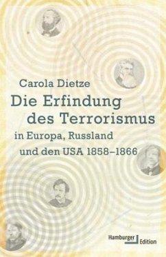 Die Erfindung des Terrorismus in Europa, Russland und den USA 1858-1866 - Dietze, Carola