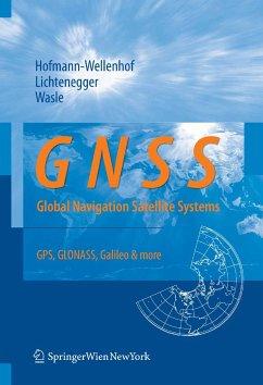 GNSS - Global Navigation Satellite Systems (eBook, PDF) - Hofmann-Wellenhof, Bernhard; Lichtenegger, Herbert; Wasle, Elmar