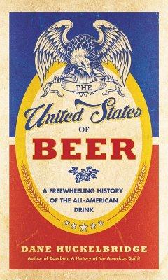 The United States of Beer (eBook, ePUB) - Huckelbridge, Dane