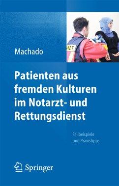 Patienten aus fremden Kulturen im Notarzt- und Rettungsdienst (eBook, PDF) - Machado, Carl