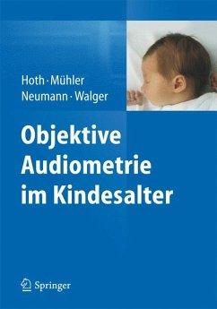 Objektive Audiometrie im Kindesalter (eBook, PDF) - Hoth, Sebastian; Mühler, Roland; Neumann, Katrin; Walger, Martin