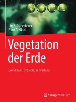 Vegetation der Erde (eBook, PDF) - Pfadenhauer, Jörg S.; Klötzli, Frank A.