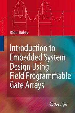 Introduction to Embedded System Design Using Field Programmable Gate Arrays (eBook, PDF) - Dubey, Rahul
