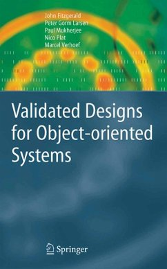 Validated Designs for Object-oriented Systems (eBook, PDF) - Fitzgerald, John; Larsen, Peter Gorm; Mukherjee, Paul; Plat, Nico; Verhoef, Marcel