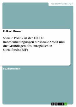 Soziale Politik in der EU. Die Rahmenbedingungen für soziale Arbeit und die Grundlagen des europäischen Sozialfonds (ESF) (eBook, PDF)
