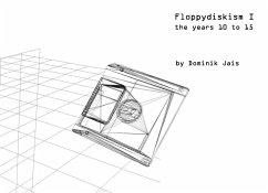Floppydiskism I (eBook, ePUB)