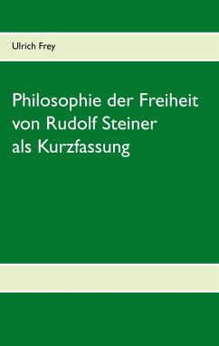 Die Philosophie der Freiheit von Rudolf Steiner als Kurzfassung (eBook, ePUB)