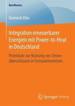 Integration erneuerbarer Energien mit Power-to-Heat in Deutschland (eBook, PDF) - Eller, Dominik