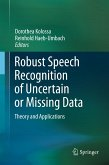 Robust Speech Recognition of Uncertain or Missing Data (eBook, PDF)