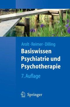 Basiswissen Psychiatrie und Psychotherapie (eBook, PDF) - Arolt, Volker; Reimer, Christian; Dilling, Horst