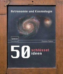 50 Schlüsselideen Astronomie und Kosmologie (eBook, PDF) - Baker, Joanne