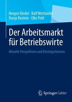 Der Arbeitsmarkt für Betriebswirte (eBook, PDF) - Riedel, Hergen; Wettlaufer, Ralf; Reulein, Dunja; Pohl, Elke