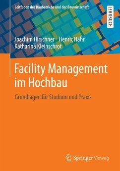 Facility Management im Hochbau (eBook, PDF) - Hirschner, Joachim; Hahr, Henric; Kleinschrot, Katharina