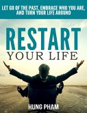 Restart Your Life: Let Go of the Past, Embrace Who You Are, and Turn Your Life Around (Life Mastery Book 3) (eBook, ePUB)