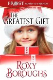 The Greatest Gift (A Frost Family Christmas/Frost Family & Friends, #5) (eBook, ePUB)