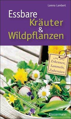 Essbare Kräuter und Wildpflanzen - Lambert, Larena