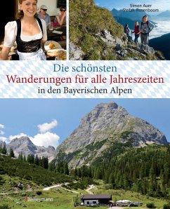 Die schönsten Wanderungen für alle Jahreszeiten in den Bayerischen Alpen - mit 40 Tourenkarten zum Downloaden - Auer, Simon; Rosenboom, Stefan