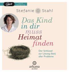 Das Kind in dir muss Heimat finden, 1 MP3-CD - Stahl, Stefanie