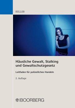 Häusliche Gewalt, Stalking und Gewaltschutzgesetz - Keller, Christoph