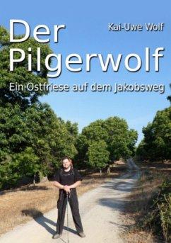 Der Pilgerwolf - Wolf, Kai-Uwe