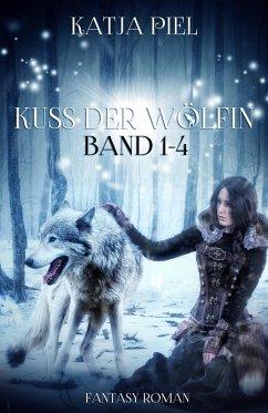 Kuss der Wölfin Bd.1-4 (eBook, ePUB) - Piel, Katja