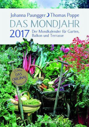 das mondjahr 2017 der mondkalender f r garten balkon und terrasse von johanna paungger thomas. Black Bedroom Furniture Sets. Home Design Ideas