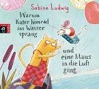 Warum Kater Konrad ins Wasser sprang und eine Maus in die Luft ging / Kater Konrad Bd.1 (2 Audio-CDs)