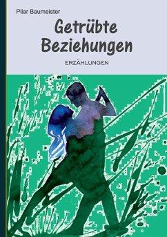 Getrübte Beziehungen (eBook, ePUB) - Baumeister, Pilar