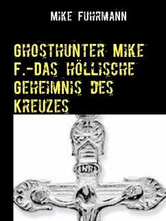 Ghosthunter Mike F.-Das höllische Geheimnis des Kreuzes (eBook, ePUB)