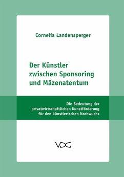 Der Künstler zwischen Sponsoring und Mäzenatentum (eBook, PDF) - Landensperger, Cornelia