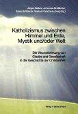 Katholizismus zwischen Himmel und Erde, Mystik und/oder Welt (eBook, PDF)