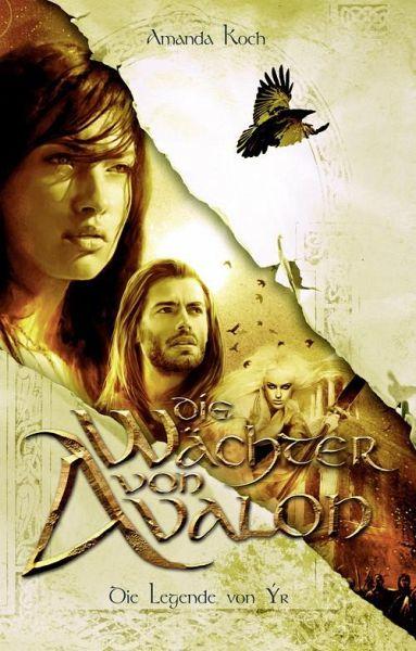 Die Legende von Ýr / Die Wächter von Avalon Bd.3 (eBook, ePUB) - Koch, Amanda