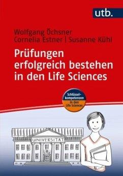 Prüfungen erfolgreich bestehen in den Life Sciences - Öchsner, Wolfgang; Estner, Cornelia; Kühl, Susanne