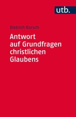 Antwort auf Grundfragen christlichen Glaubens - Korsch, Dietrich