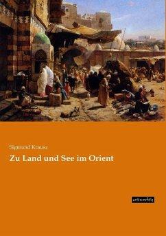 Zu Land und See im Orient