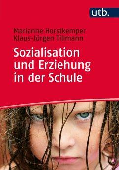 Sozialisation und Erziehung in der Schule - Horstkemper, Marianne; Tillmann, Klaus-Jürgen