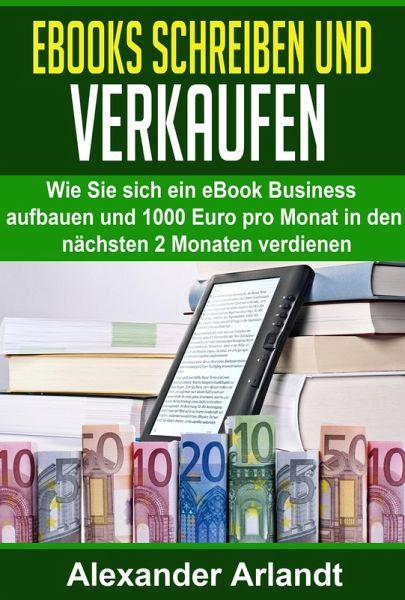 Ebooks schreiben und verkaufen (eBook, ePUB) - Arlandt, Alexander
