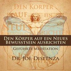 Den Körper auf ein neues Bewusstsein ausrichten, 1 Audio-CD - Dispenza, Joe