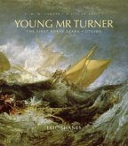 Young Mr. Turner, Volume 1: The First Forty Years, 1775-1815