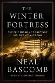 The Winter Fortress: The Epic Mission to Sabotage Hitler S Atomic Bomb