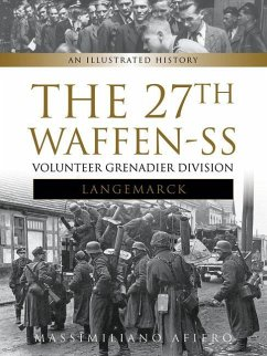The 27th Waffen-SS Volunteer Grenadier Division Langemarck: An Illustrated History - Afiero, Massimiliano