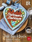 Dahoam is Dahoam. Das Backbuch