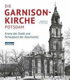 Die Garnisonkirche Potsdam - Kitschke, Andreas