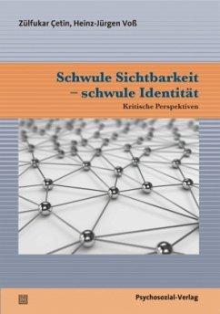 Schwule Sichtbarkeit - schwule Identität - Çetin, Zülfukar; Voß, Heinz-Jürgen