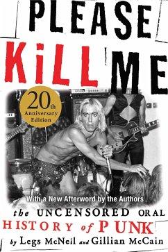 Please Kill Me: The Uncensored Oral History of Punk - McNeil, Legs;McCain, Gillian