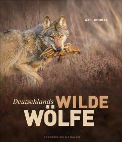Deutschlands wilde Wölfe - Gomille, Axel