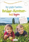 Das große Familien-Outdoor-Abenteuer-Buch Bayern