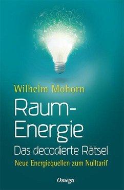Raumenergie - Das decodierte Rätsel - Mohorn, Wilhelm