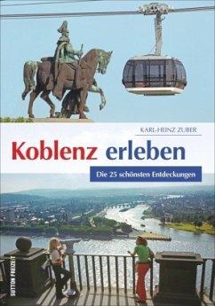 Koblenz erleben - Zuber, Karl-Heinz